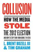Collusion: How the Media Stole the 2012 Election---and How to Stop Them from Doing It in 2016