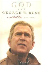 God and George W. Bush: A Spiritual Life