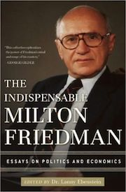 The Indispensible Milton Friedman