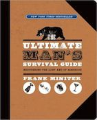 Ultimate Man's Survival Guide: Recovering the Lost Art of Manhood