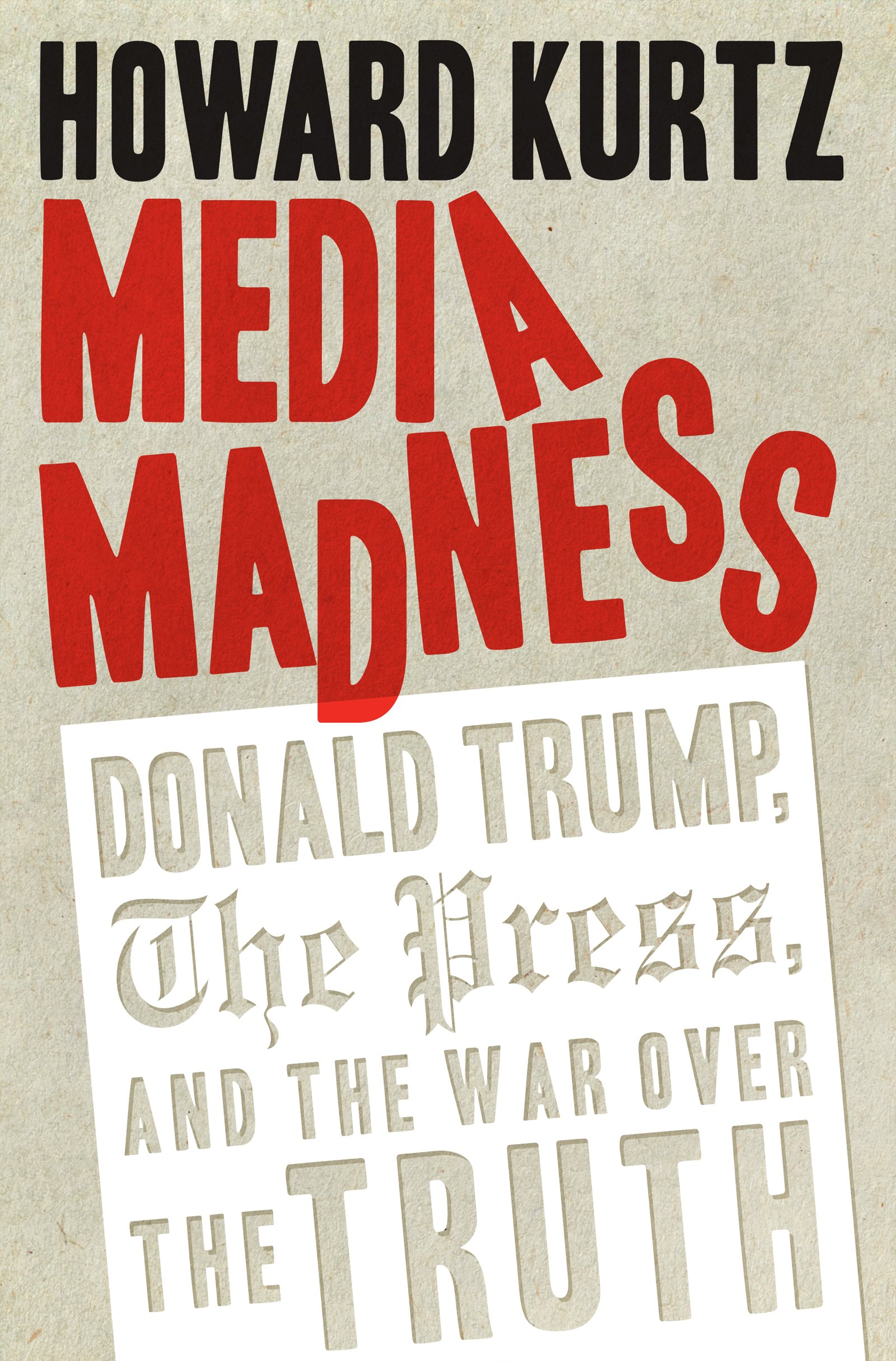 Media Madness Donald Trump The Press And War Over Truth